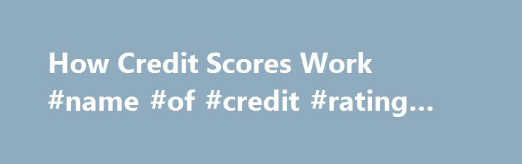 How Credit Scores Work #name #of #credit #rating #agencies http://minnesota.remmont.com/how-credit-scores-work-name-of-credit-rating-agencies/  # How Credit Scores Work We depend on credit for so many important things in life — whether it's for buying a car, house or computer or getting a student loan. A three-digit number — your credit score — can determine whether you can do these things and even how much it will cost you. How can a simple number determine whether you can buy a house or…