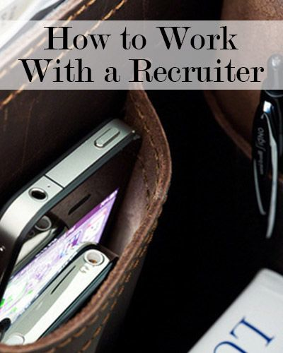 Tips From a Recruiter: How to Work With a Recruiter