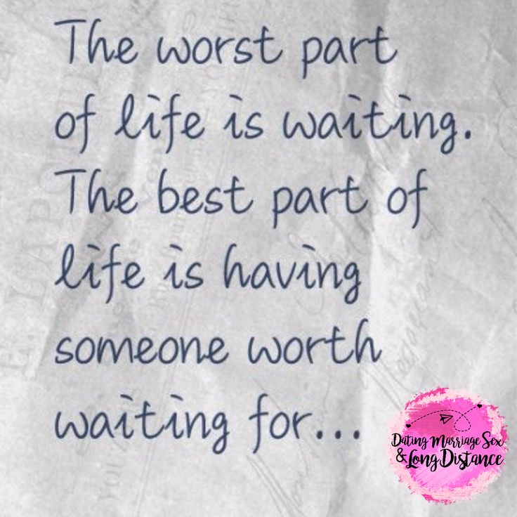 Quotes about waiting - The worst part of life is waiting; the best part of life is having someone worth waiting for.