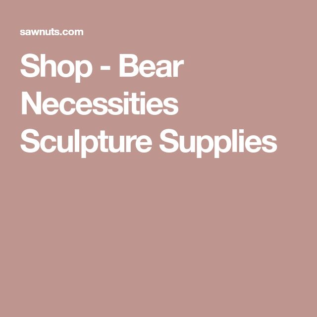 Shop - Bear Necessities Sculpture Supplies