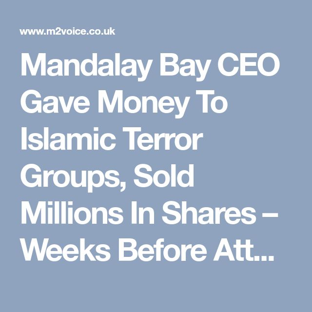 Mandalay Bay CEO Gave Money To Islamic Terror Groups, Sold Millions In Shares – Weeks Before Attack