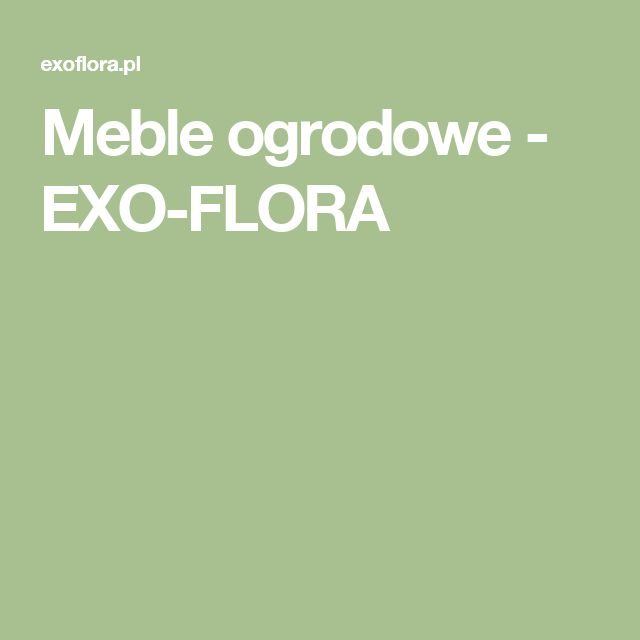 Meble ogrodowe - EXO-FLORA