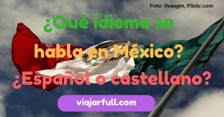 Que idioma se habla en Mexico. Español o castellano