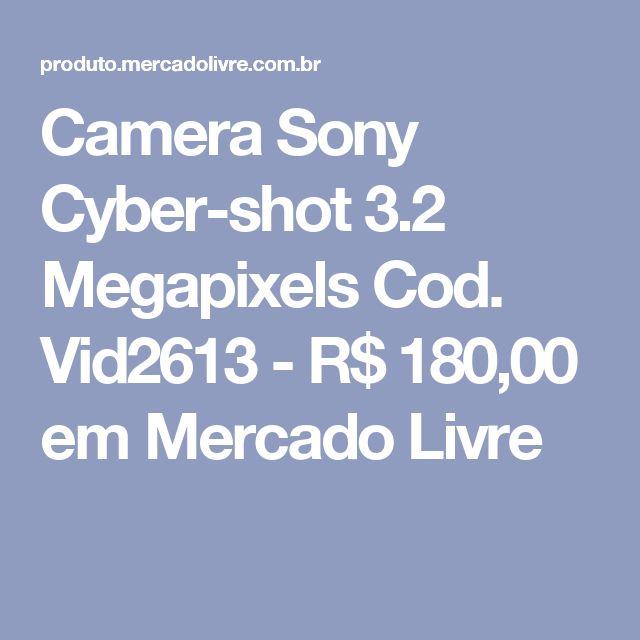 Camera Sony Cyber-shot 3.2 Megapixels Cod. Vid2613 - R$ 180,00 em Mercado Livre