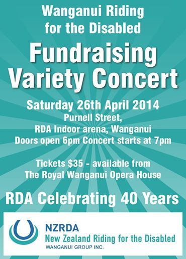 """Wanganui Riding For The Disabled """"Variety Concert""""  Date: 26th of April Time: 7pm Location: Wanganui Riding For The Disabled @ The Indoor Arena on Purnell Street, Whanganui.  Wanganui Riding for the Disabled is a voluntary organization providing therapeutic aid both physical and emotional for riders of all ages and disabilities. Currently we have approximately 60 riders and 10 horses and 15 volunteers."""