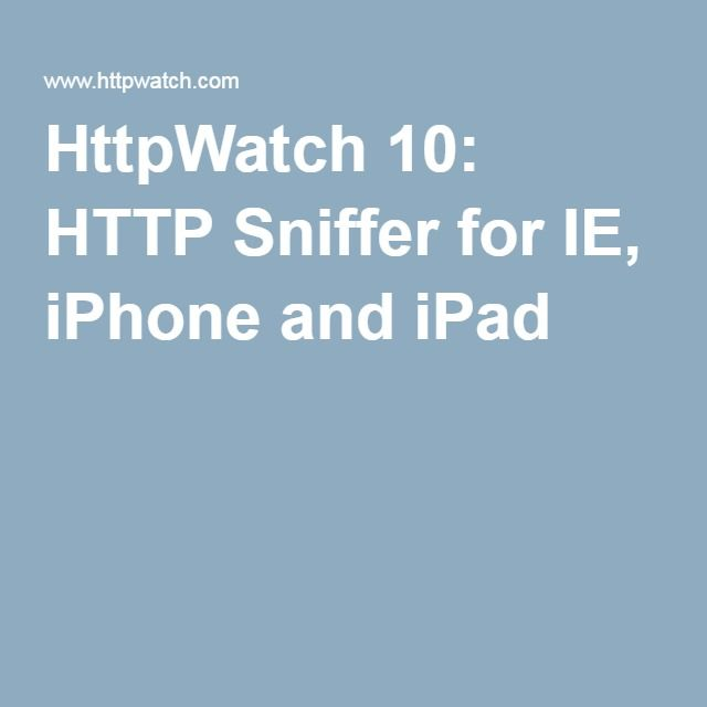 HttpWatch 10: HTTP Sniffer for IE, iPhone and iPad