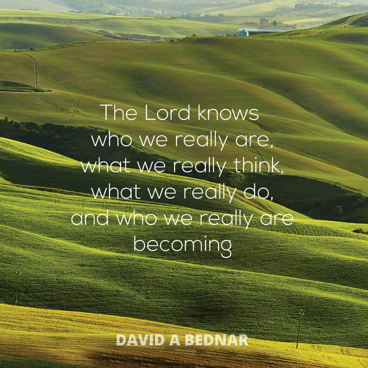 """Elder David A. Bednar: """"The Lord knows who we really are, what we really think, what we really do, and who we really are becoming."""" #lds #quotes"""