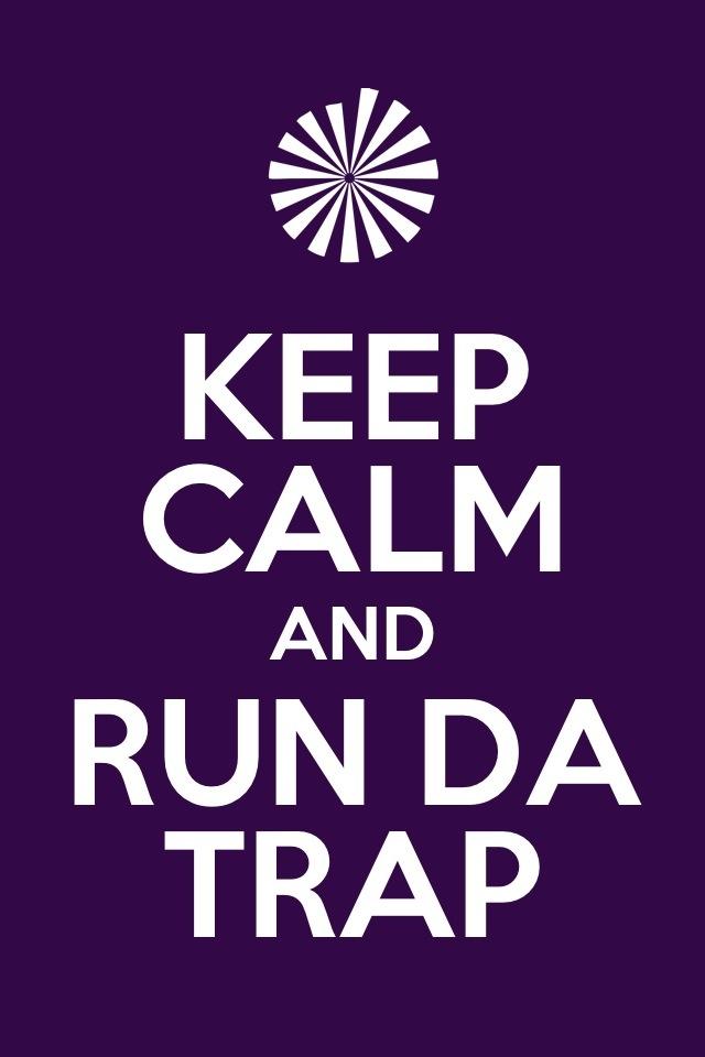 KEEP CALM AND RUN DA TRAP