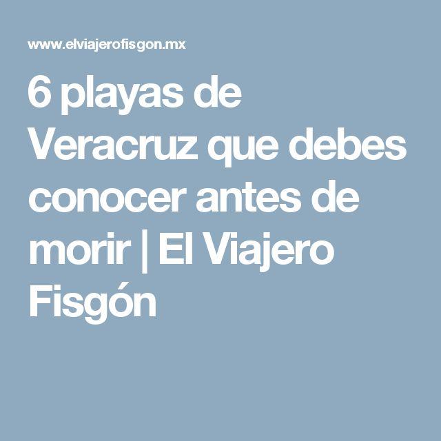 6 playas de Veracruz que debes conocer antes de morir | El Viajero Fisgón