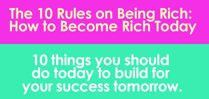 The 10 Rules on Being Rich: How to Become Rich Today - Here are 10 rules that when implemented will help you to attain richness in your life.