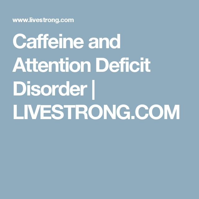 Caffeine and Attention Deficit Disorder | LIVESTRONG.COM