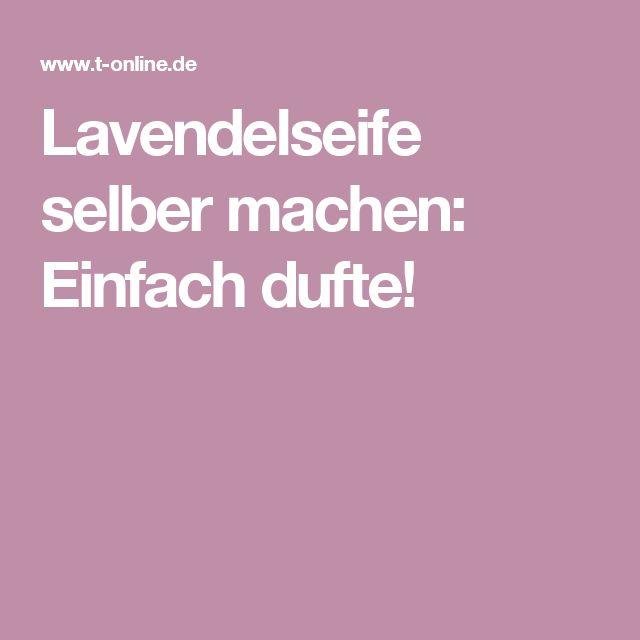 Lavendelseife selber machen: Einfach dufte!
