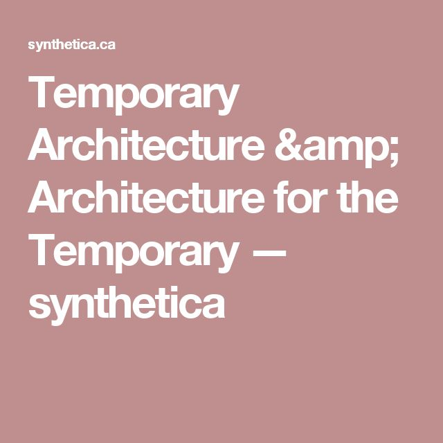 Temporary Architecture & Architecture for the Temporary — synthetica