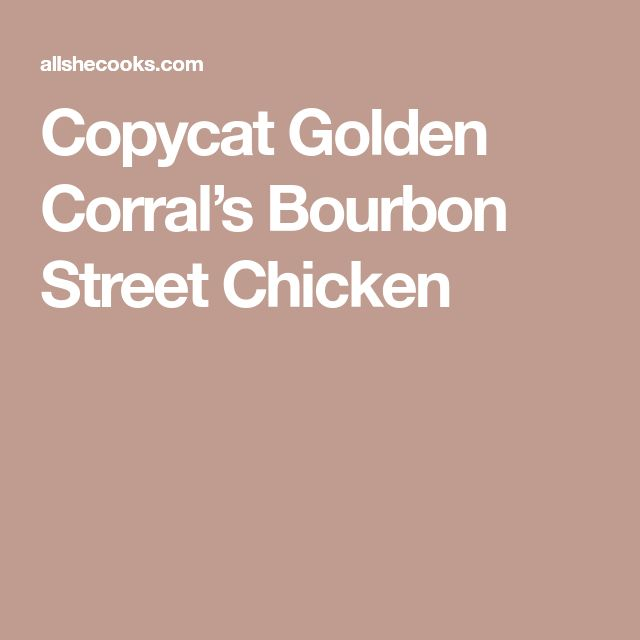 Copycat Golden Corral's Bourbon Street Chicken