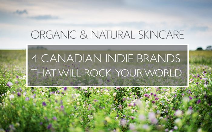 Fabulous #Skincare From Canada!  4 Awesome Canadian Organic and Natural Skin Care Brands That Will Rock Your World