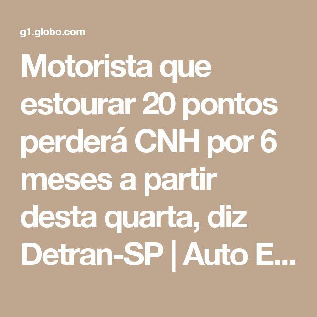 Motorista que estourar 20 pontos perderá CNH por 6 meses a partir desta quarta, diz Detran-SP | Auto Esporte | G1