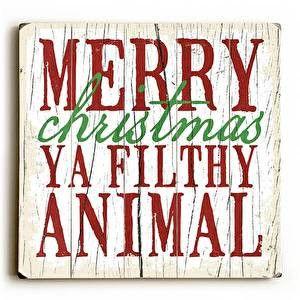 Ya Filthy Animal Wood Sign