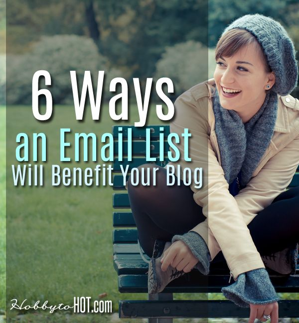 6 Ways an Email List Will Benefit Your Blog