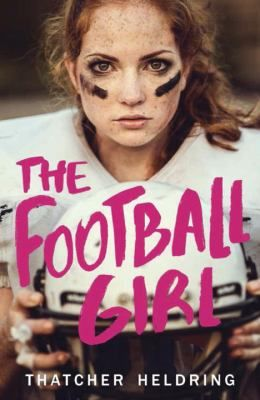 The football girl by Thatcher Heldring.  In the summer before high school, Tessa's decision to play football, instead of running cross-country, affects her blossoming romance with football prospect Caleb, her relationship with best friends Marina and Lexie, who are counting on Tessa to try out for cross-country, and her home life with her politically ambitious mother.