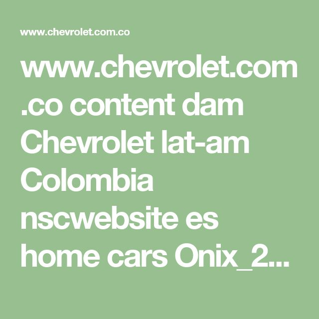 www.chevrolet.com.co content dam Chevrolet lat-am Colombia nscwebsite es home cars Onix_2017 Model_overview 02_pdf 2017-catalogo-onix-baja-model-overview-5-11.pdf