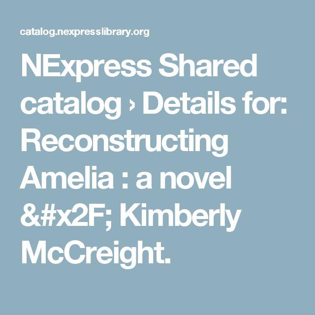 NExpress Shared catalog › Details for: Reconstructing Amelia : a novel / Kimberly McCreight.