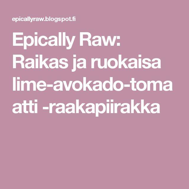 Epically Raw: Raikas ja ruokaisa lime-avokado-tomaatti -raakapiirakka