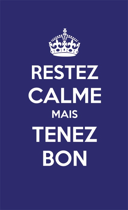 """The French version is very close to the original. """"Keep calm but carry on"""""""