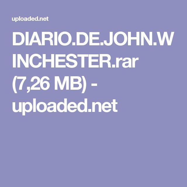 DIARIO.DE.JOHN.WINCHESTER.rar (7,26 MB) - uploaded.net