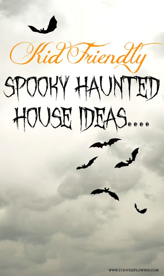 Kid Friendly Spooky Haunted House Ideas  [Ain't nobody got time for that, but these would be fun in my fantasy world ;) ]