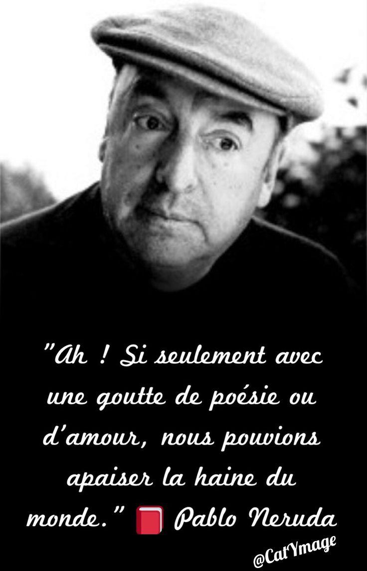 """""""Ah ! Si seulement Avec une goutte de poésie ou d'amour, Nous pouvions apaiser la haine du monde."""" Pablo Neruda / Résidence sur la terre"""