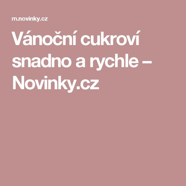 Vánoční cukroví snadno a rychle– Novinky.cz