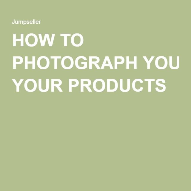 HOW TO #PHOTOGRAPH YOUR PRODUCTS