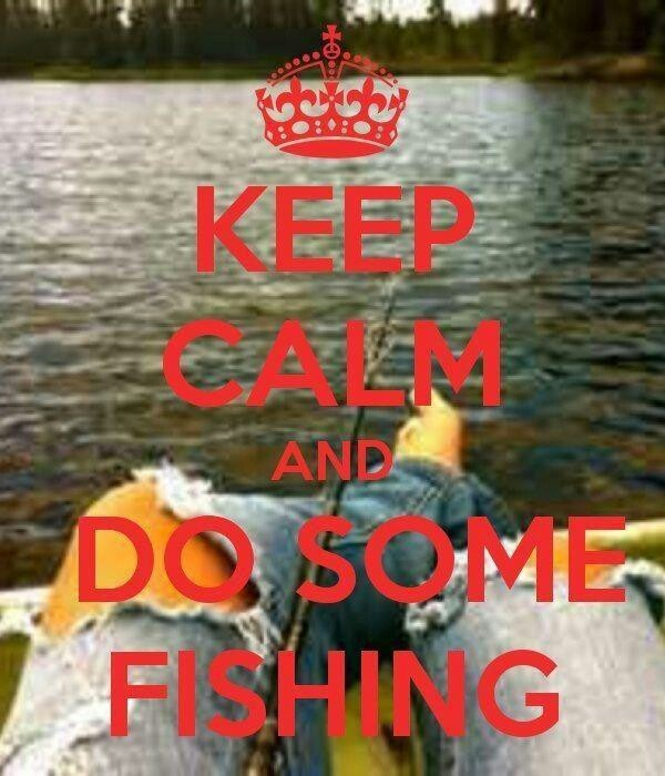 Keep calm and do some fishin