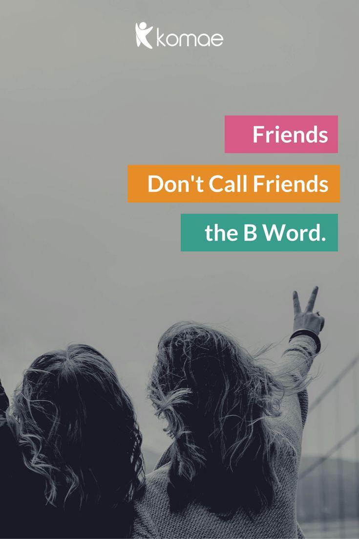 Friends Donu0027t Call Friends the B Word