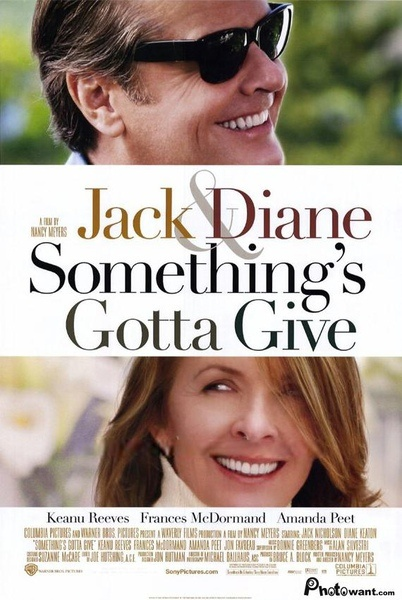 Something's Gotta Give (2003) Written, produced and directed by Nancy Meyers. Starring Jack Nicholson, Diane Keaton, Keanu Reeves, Frances McDormand, Jon Favreau and Amanda Peet. A swinger on the cusp of being a senior citizen with a taste for young women falls in love with an accomplished woman closer to his age.