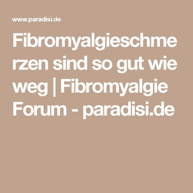 Fibromyalgieschmerzen sind so gut wie weg | Fibromyalgie Forum - paradisi.de