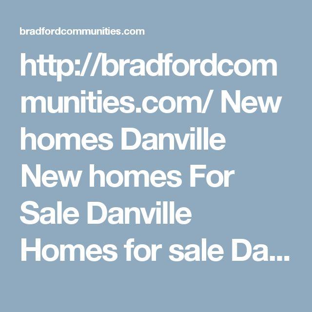 http://bradfordcommunities.com/ New homes Danville New homes For Sale Danville Homes for sale Danville Single Family Homes Danville New Houses Danville Properties Danville New Houses for sale Danville Danville Real Estate Real Estate Danville Find Homes in Danville