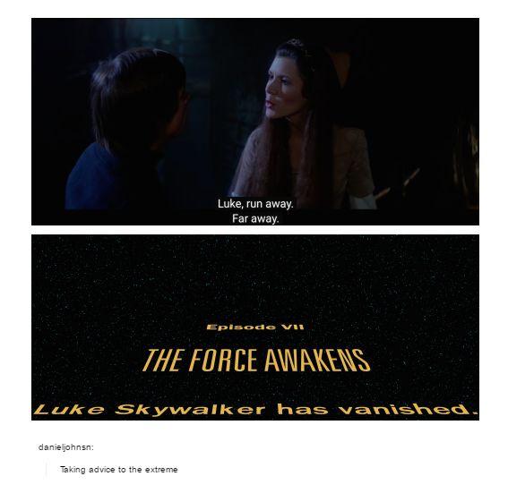 Luke, run away. Far away. *Luke Skywalker has vanished* {Taking advice to the extreme.}