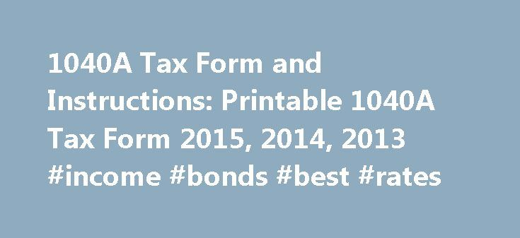 1040A Tax Form and Instructions: Printable 1040A Tax Form 2015, 2014, 2013 #income #bonds #best #rates http://income.remmont.com/1040a-tax-form-and-instructions-printable-1040a-tax-form-2015-2014-2013-income-bonds-best-rates/  #federal income tax booklet # Income Tax Pro 1040A Tax Form and Instructions Printable 1040A Tax Form 2015, 2014, 2013 Download printable 1040A Tax Form and Instructions with supporting schedules and forms for the current and prior income tax years 2015, 2014, 2013…