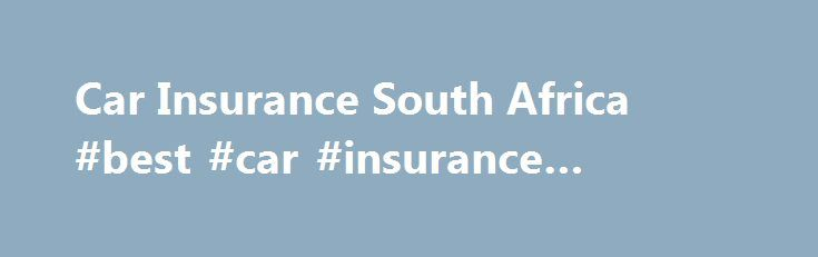 Car Insurance South Africa #best #car #insurance #quotes #online http://canada.nef2.com/car-insurance-south-africa-best-car-insurance-quotes-online/  # Vir die Afrikaanse weergawe, gaan na: Versekering Car Insurance South Africa Save on your monthly insurance premiums by getting an online car insurance quote. If needed, you can also include your home contents, buildings and more. Various options exist to get affordable rates for your car. If financially within your reach, taking a higher…