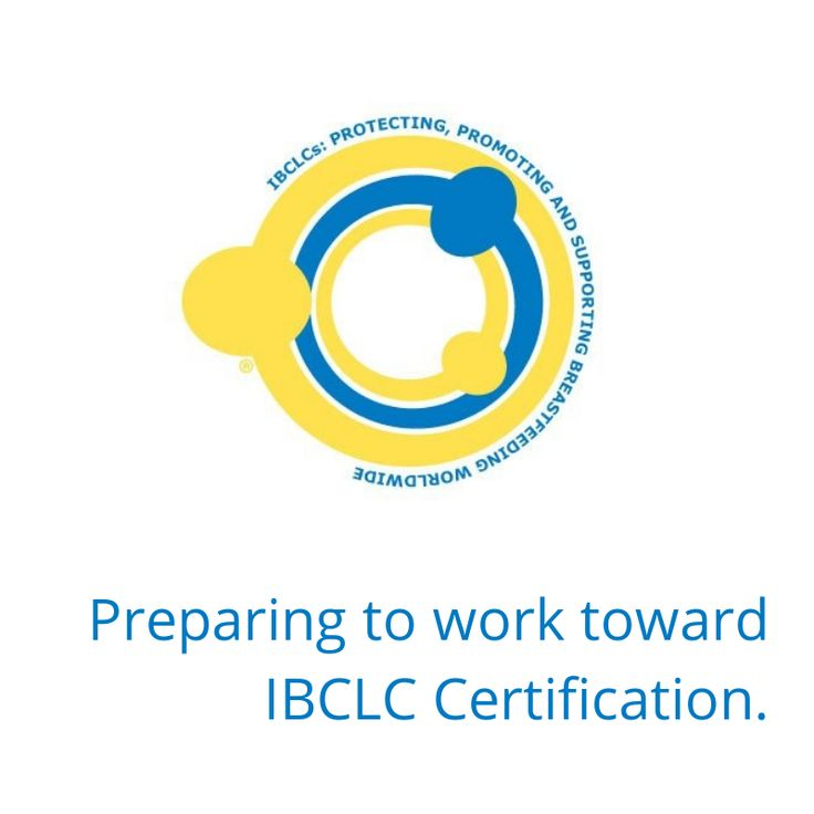 How to best prepare for IBCLC certification, based on your experience and education.