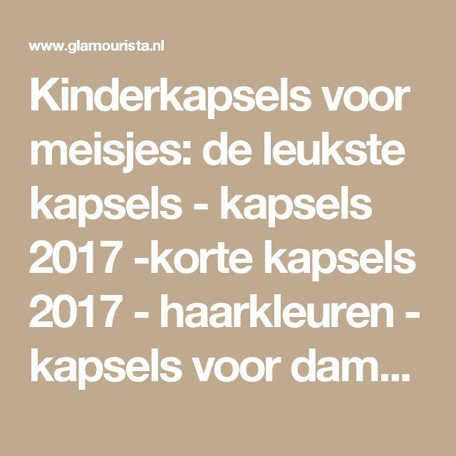 Kinderkapsels voor meisjes: de leukste kapsels - kapsels 2017 -korte kapsels 2017 - haarkleuren - kapsels voor dames - mannenkapsels - kinderkapsels - communiekapsels - bruidskapsels 2017