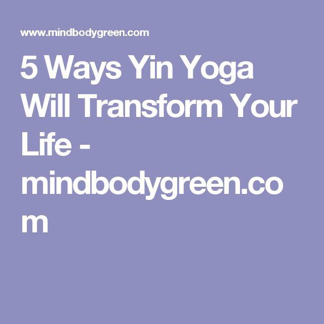 5 Ways Yin Yoga Will Transform Your Life - mindbodygreen.com