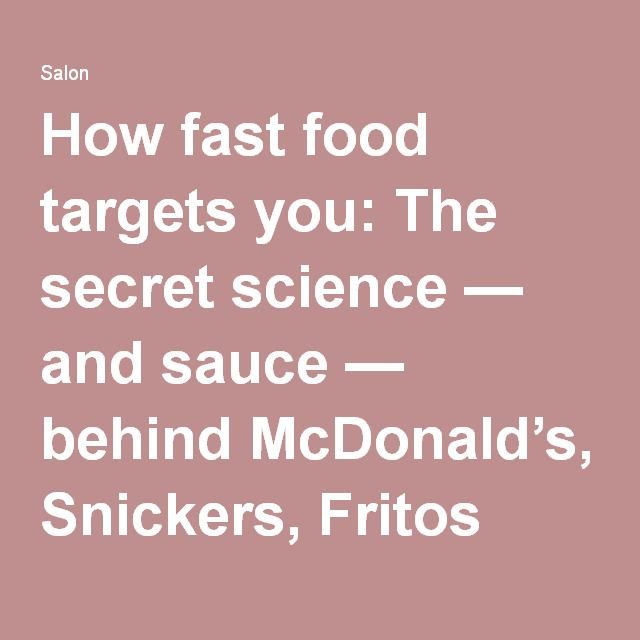 How fast food targets you: The secret science — and sauce — behind McDonald's, Snickers, Fritos and more - Salon.com