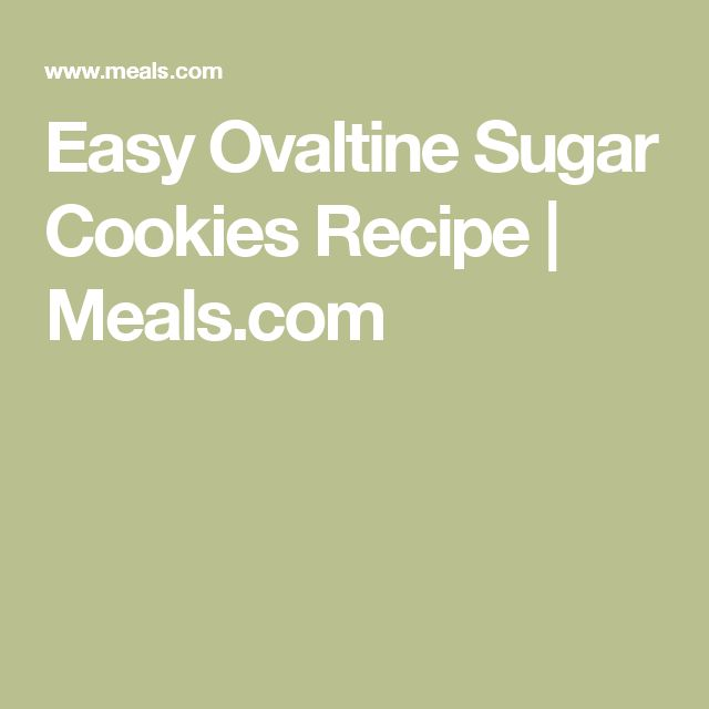 Easy Ovaltine Sugar Cookies Recipe | Meals.com
