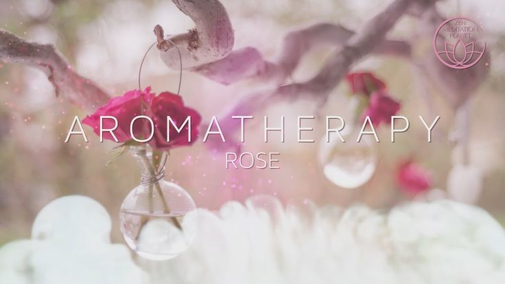Aromatherapy - Scent of Life, Rose Essential Oil Background Music
