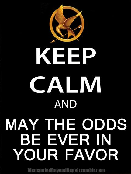 Keep Calm! And May The Odds Be Ever In Your Favor!: Hunger Games Quotes, Hunger Games Movie, The Hunger Games Poster, Hunger Game Quotes, Keepcalm, Thehungergames, Calm Quotes, Hunger Games Books