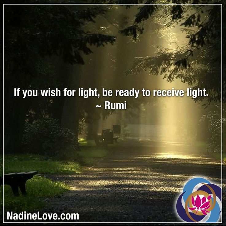 If you wish for light, be ready to receive light. ~ Rumi ...