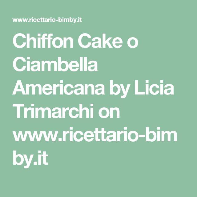Chiffon Cake o Ciambella Americana by Licia Trimarchi  on www.ricettario-bimby.it