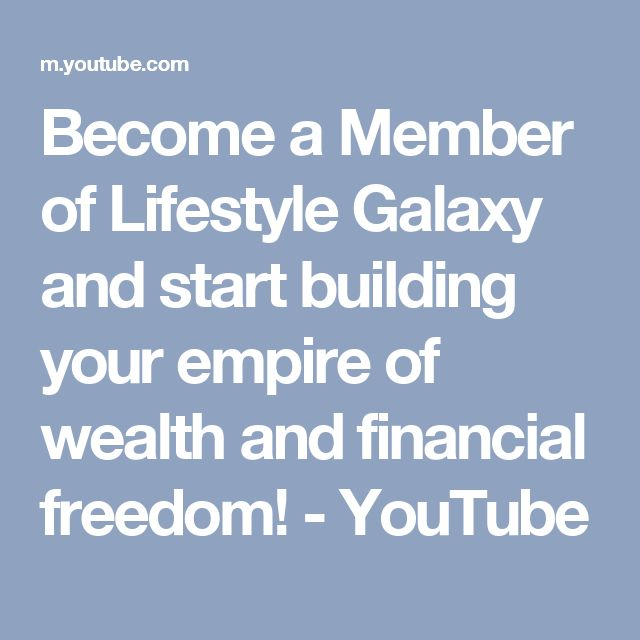 Become a Member of Lifestyle Galaxy and start building your empire of wealth and financial freedom! - YouTube